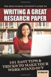 The High School Student's Guide to Writing a Great Research Paper, Erika Eby and Atlantic Publishing Group Staff, 1601386044