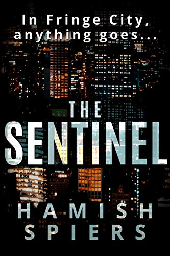 The Sentinel: An urban vigilante adventure novel (Fringe City)