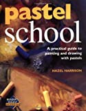 Pastel School: A Practical Guide to Painting and Drawing with Pastels