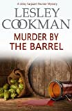 img - for Murder by the Barrel (A Libby Sarjeant Murder Mystery Series) book / textbook / text book