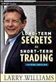 Long-Term Secrets to Short-Term Trading (Wiley Trading) by Williams, Larry R. [30 December 2011]