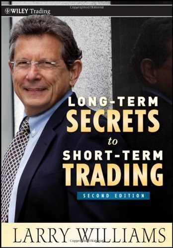 Long-Term Secrets to Short-Term Trading (Wiley Trading) by Williams, Larry R. [30 December 2011] by John Wiley & Sons