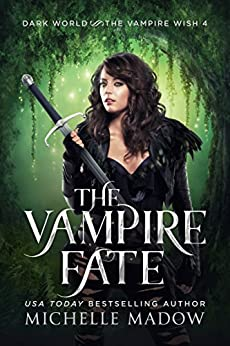 The Vampire Fate (Dark World: The Vampire Wish Book 4) by [Madow, Michelle]