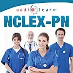 NCLEX-PN AudioLearn - Complete Audio Review for the NCLEX-PN | AudioLearn Content Team
