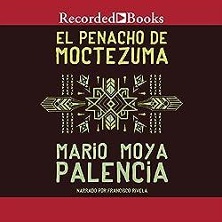 El Penacho de Moctezuma [The Panacho of Moctezuma] (Texto Completo)
