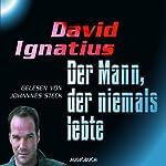 Der Mann, der niemals lebte | David Ignatius