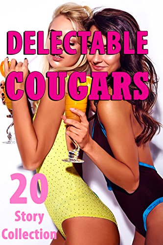 Delectable Cougars (20 Story Collection)