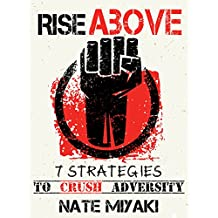 Rise Above: 7 Strategies to Crush Adversity