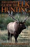 Elk Hunting, Bob Robb and Gerald Bethge, 1585741809