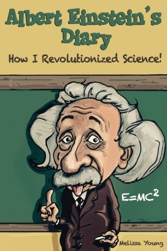 Albert Einstein's Diary: How I Revolutionized Science