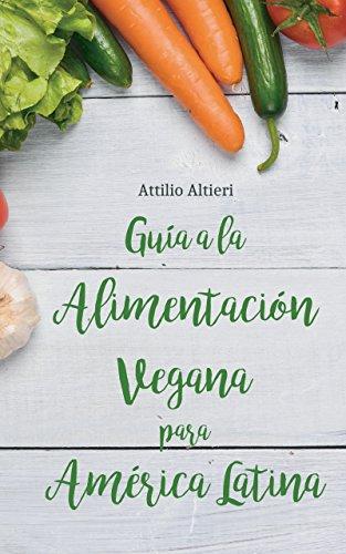 Guía a la Alimentación Vegana para América Latina (Spanish Edition) by Attilio Altieri