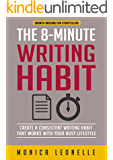 The 8-Minute Writing Habit: Create a Consistent Writing Habit That Works With Your Busy Lifestyle (Growth Hacking For Storytellers)
