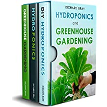 Hydroponics and Greenhouse Gardening: 3-in-1 Gardening Book Bundle to Grow Vegetables, Herbs, and Fruit All-Year-Round
