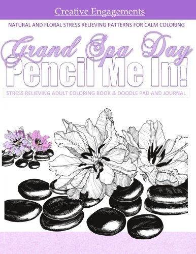 Grand Spa Day NATURAL AND FLORAL STRESS RELIEVING PATTERNS FOR CALM COLORING: Flowers and Nature Stress Relieving Coloring Book and Doodle Pad and ... Bridal Shower Gifts for Bridesmaids in all D