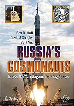Russia's Cosmonauts: Inside the Yuri Gagarin Training Center (Springer Praxis Books)