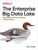 The Enterprise Big Data Lake: Delivering the Promise of Big Data and Data Science Front Cover