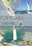 Flying Sails and the King of Tonga