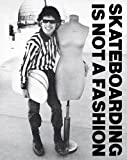 #2: Skateboarding Is Not a Fashion: The Illustrated History of Skateboard Apparel