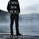 I Will Seek You: Scripture Affirmations and Prayers to Connect with God | Jeff Barrett,Claudia Barrett