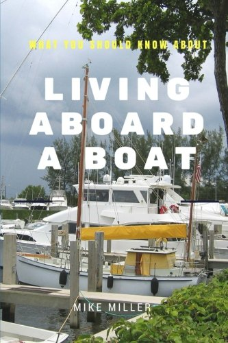 Living Aboard A Boat (The Essentials Of Living Aboard A Boat)