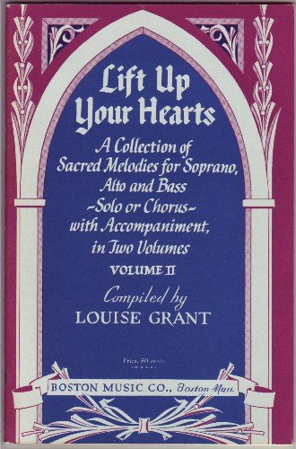 Lift Up Your Hearts Volume II: A Collection of Sacred Melodies for Soprano, Alto and Bass, Solo or Chorus, with Accompaniment. Vol. 2, two. ()