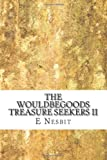 The Wouldbegoods Treasure Seekers II, E. Nesbit, 1484159489