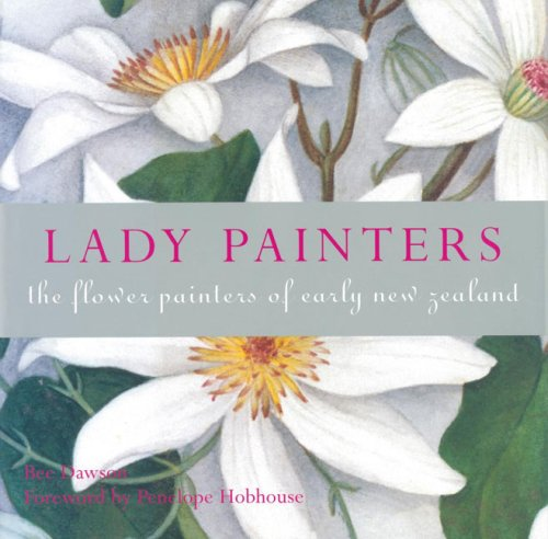 Read Online Lady Painters: The Flower Painters of Early New Zealand pdf