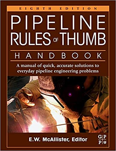 Pipeline Rules of Thumb Handbook: A Manual of Quick, Accurate Solutions to Everyday Pipeline Engineering Problems 8th Edition by E.W. McAllister  PDF Download