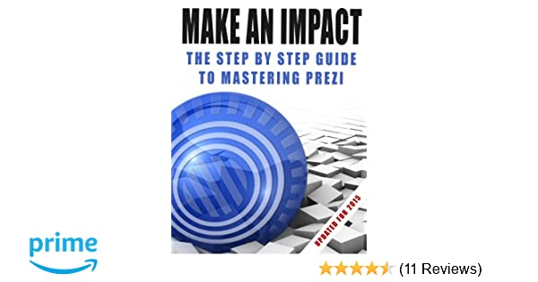 Make An Impact The Step By Step Guide To Mastering Prezi Kyle