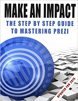Book Make An Impact: The Step By Step Guide To Mastering Prezi