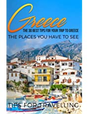 Greece: Greece Travel Guide: The 30 Best Tips For Your Trip To Greece - The Places You Have To See