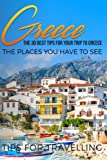 Greece: Greece Travel Guide: The 30 Best Tips For Your Trip To Greece - The Places You Have To See (Athens, Rhodes, Crete, Santorini, Corfu) (Volume 1)