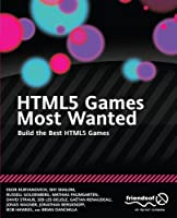 HTML5 Games Most Wanted: Build the Best HTML5 Games Front Cover