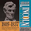 Abraham Lincoln: A Life 1809-1837: Lincoln's Frontier Background Shapes the Future President Audiobook by Michael Burlingame Narrated by Sean Pratt