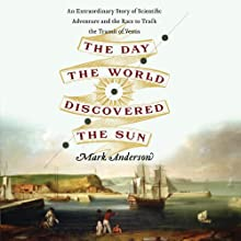 The Day the World Discovered the Sun: An Extraordinary Story of Scientific Adventure and the Race to Track the Transit of Venus Audiobook by Mark Anderson Narrated by Robert Blumenfeld