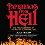 Paperbacks from Hell: The Twisted History of '70s and '80s Horror Fiction | Grady Hendrix,Will Errickson - contributor