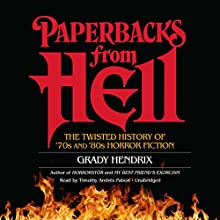 Paperbacks from Hell: The Twisted History of '70s and '80s Horror Fiction Audiobook by Grady Hendrix, Will Errickson - contributor Narrated by Timothy Andrés Pabon