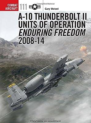 A-10 Thunderbolt II Units of Operation Enduring Freedom 2008-14 (Combat Aircraft)