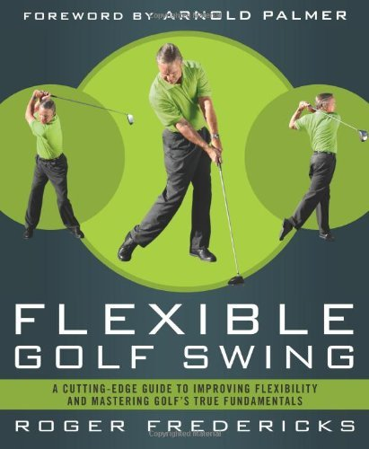 Download By Roger Fredericks The Flexible Golf Swing: A Cutting-Edge Guide to Improving Flexibility and Mastering Golf's True Fun (Reprint) pdf