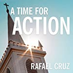 A Time for Action: Empowering the Faithful to Reclaim America | Rafael Cruz