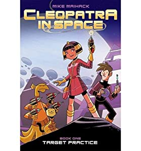 By Mike Maihack Cleopatra in Space #1: Target Practice [Hardcover]