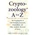 Cryptozoology A To Z: The Encyclopedia Of Loch Monsters Sasquatch Chupacabras And Other Authentic M