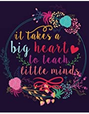 "It takes a big heart to teach little minds: Teacher Notebook/Teacher Gift Journal Planner/Teacher Appreciation Gifts/Thank You Teacher/Teacher Year End Gift for 132 Pages of 8""x10"" inches"