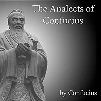 "the analects of confucius Confucius (552 – 479 bc) the analects (extracts on education) book i 1 the master said, ""having studied, to then repeatedly apply what you have."