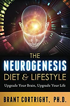 The Neurogenesis Diet and Lifestyle: Upgrade Your Brain, Upgrade Your Life by [Cortright, Brant]