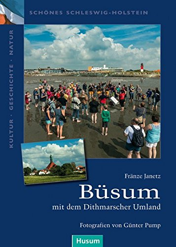 Büsum: mit dem Dithmarscher Umland (Schönes Schleswig-Holstein. Kultur - Geschichte - Natur)