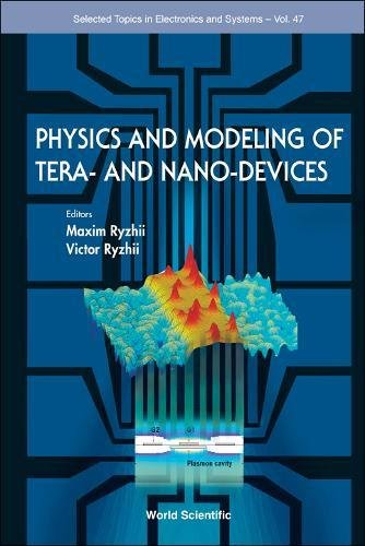 Physics And Modeling Of Tera  And Nano Devices  Selected Topics In Eletronics And Systems