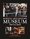 The Martial Arts History Museum, Michael Matsuda, 1492213691