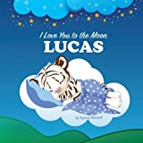 img - for I Love You to the Moon, Lucas: Personalized Books & Bedtime Stories (Personalized Children's Books with Bedtime Stories) book / textbook / text book