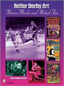 Roller Derby Art: Women, Wheels, and Wicked Fun